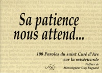 Jean-Marie Vianney - Sa patience nous attend... 100 paroles du saint Curé d'Ars sur la miséricorde.