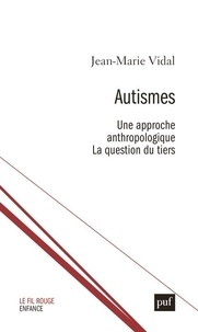 Jean-Marie Vidal - Autisme - Une approche anthropologique. La question du tiers.