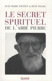 Jean-Marie Viennet et René Poujol - Le secret spirituel de l'abbé Pierre.