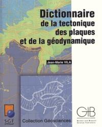Jean-Marie Vila - Dictionnaire de la tectonique des plaques et de la géodynamique.