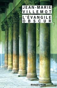 Jean-Marie Villemot - L'Evangile obscur.