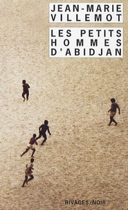 Jean-Marie Villemot - Les petits hommes d'Abidjan.