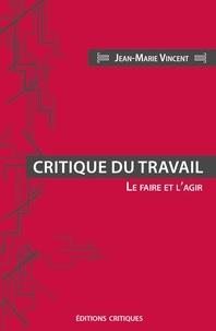 Jean-Marie Vincent - Critique du travail - Le faire et l'agir.
