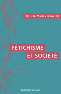 Jean-Marie Vincent - Fétichisme et société.