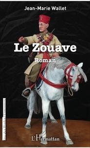 Jean-Marie Wallet - Le Zouave - Roman.