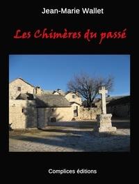 Jean-Marie Wallet - Les Chimères du passé.
