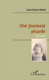 Jean-Marie Wallet - Une jeunesse picarde.