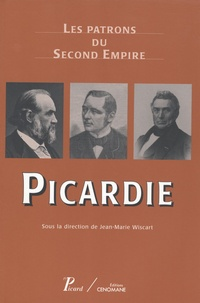 Jean-Marie Wiscart - Picardie - Les patrons du Second Empire.