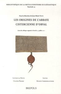Jean-Marie Yante - Origines de l'abbaye cistercienne d'Orval - Actes du colloque organisé à Orval le 23 juillet 2011.