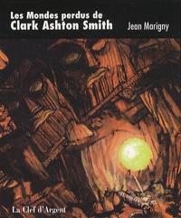 Jean Marigny - Les Mondes perdus de Clark Ashton Smith.