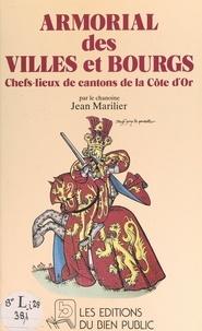 Jean Marilier et Michel Barastier - Armorial des villes et bourgs chefs-lieux de cantons de la Côte-d'Or.