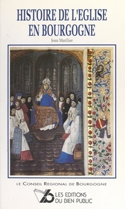 Jean Marilier et Philippe Gillet - Histoire de l'Église en Bourgogne.