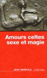 Jean Markale - Amours celtes, sexe et magie.