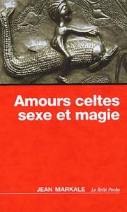Amours celtes, sexe et magie - Jean Markale |