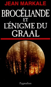 Jean Markale - Brocéliande et l'énigme du Graal.