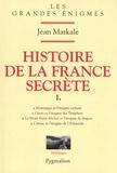 Jean Markale - Histoire de la France secrète - Tome 1, Montségur et l'énigme cathare ; Gisors et l'énigme des Templiers ; Le mont Saint-MIchel et l'énigme du dragon ; Carnac et l'énigme de l'Atlantide.