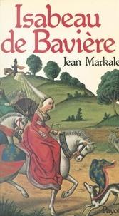 Jean Markale - Isabeau de Bavière.