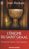 Jean Markale - L'énigme du saint-Graal - De Rennes-le-Château à Marie Madeleine.