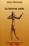 Jean Markale - La femme celte - Mythe et sociologie.
