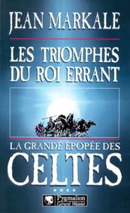 Jean Markale - La grande épopée des Celtes Tome 4 - Les triomphes du roi errant.