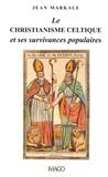 Jean Markale - Le christianisme celtique et ses survivances populaires.