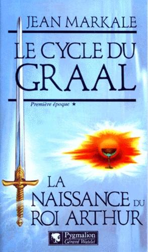 Le Cycle du Graal tome 1 : La Naissance du Roi Arthur