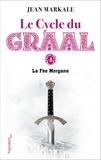 Jean Markale - Le cycle du Graal Tome 4 - La fée Morgane.