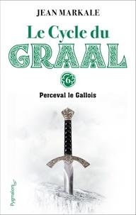 Jean Markale - Le cycle du Graal Tome 6 - Perceval le Gallois.