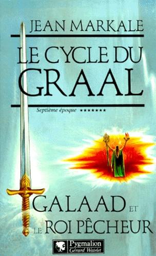 Le cycle du Graal Tome 7. Galaad et le roi pêcheur