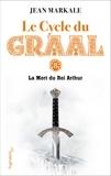 Jean Markale - Le cycle du Graal Tome 8 - La mort du roi Arthur.