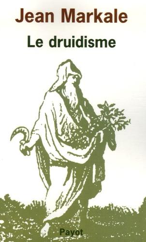 Jean Markale - Le druidisme - Traditions et dieux des Celtes.