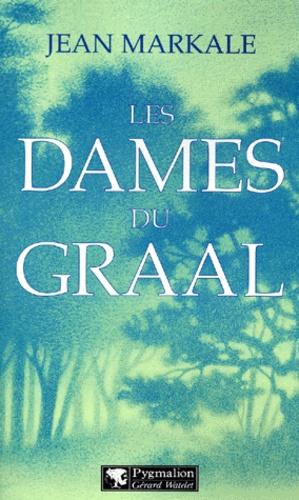 Jean Markale - Les dames du Graal.