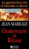 Jean Markale - Les grandes légendes de l'histoire de France  : Charlemagne et Roland.