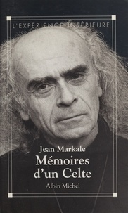 Jean Markale - Mémoires d'un Celte.