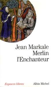Jean Markale - Merlin l'enchanteur - Ou l'éternelle quête magique.