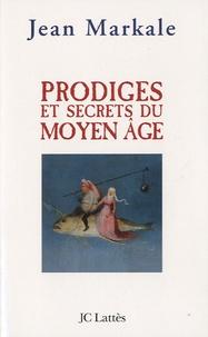 Jean Markale - Prodiges et secrets du Moyen Age.