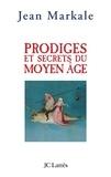 Jean Markale - Prodiges et secrets du Moyen-Âge.