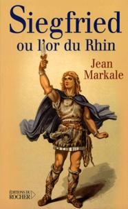 Jean Markale - Siegfried ou l'or du Rhin.