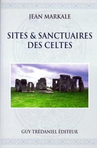 Jean Markale - Sites & sanctuaires des Celtes.