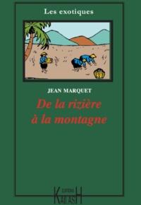 Jean Marquet - De la rizière à la montagne.