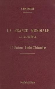 Jean Marquet et Florent Matter - La France mondiale au XXe siècle (2). En Asie, l'Union indochinoise.