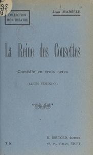 Jean Marsèle - La reine des cousettes - Comédie en trois actes (rôles féminins).