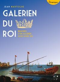 Jean Marteilhe - Galérien du Roi - Mémoires d'un galérien sous Louis XIV.