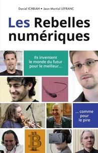 Jean-Martial Lefranc et Daniel Ichbiah - Les rebelles numériques.