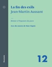 Jean-Martin Aussant et Marc Séguin - La fin des exils - Résister à l'imposture des peurs.
