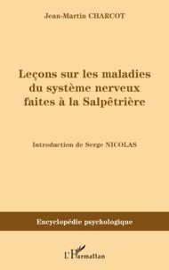 Jean-Martin Charcot - Leçons sur les maladies du système nerveux faites à la Salpêtrière.