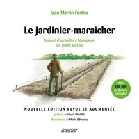 Jean-Martin Fortier - Le jardinier-maraîcher - 2ème édition - Manuel d'agriculture biologique sur petite surface.