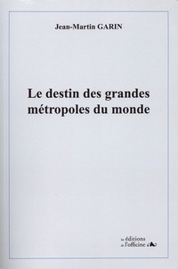 Jean-Martin Garin - Le destin des grandes métropoles du monde.