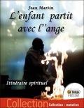 Jean Martin - L'enfant partit avec l'ange - Un itinéraire spirituel.