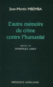 Jean-Martin Mbemba - L'autre mémoire du crime contre l'humanité.